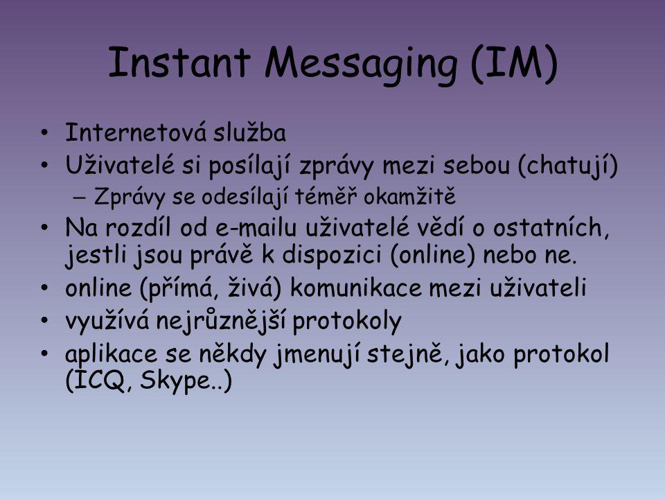 Instant Messaging (IM) Internetová služba Uživatelé si posílají zprávy mezi sebou (chatují) – Zprávy se odesílají téměř okamžitě Na rozdíl od e-mailu