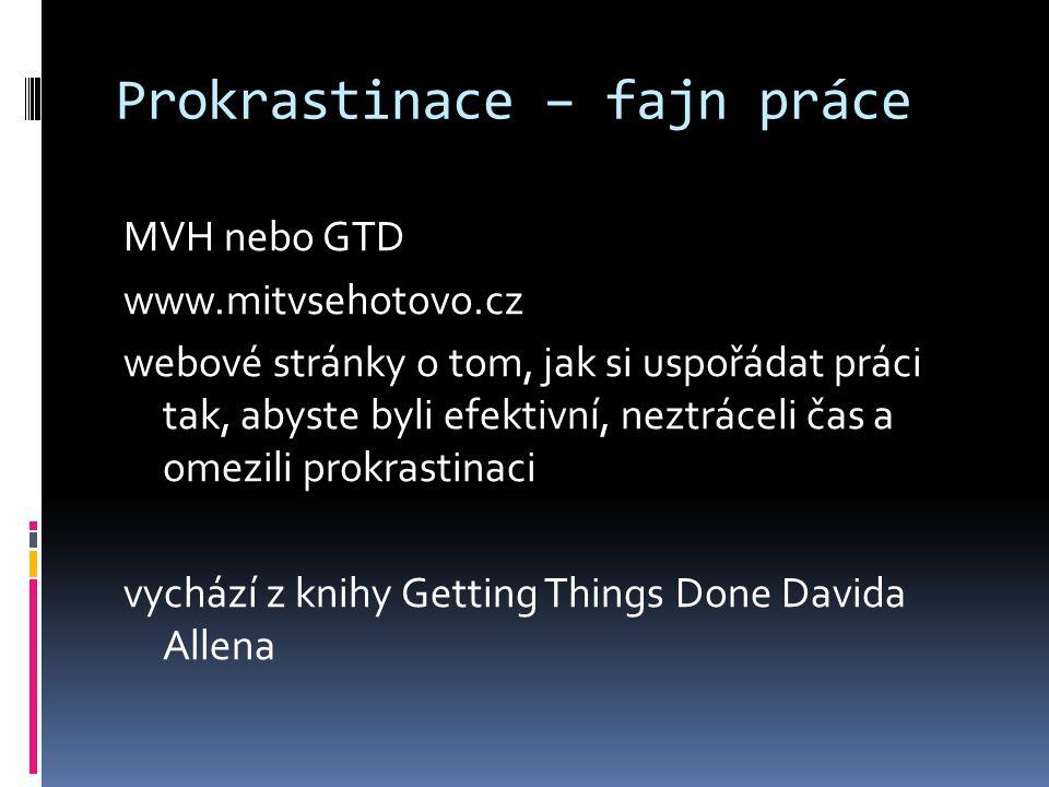 Prokrastinace – fajn práce MVH nebo GTD www.mitvsehotovo.cz webové stránky o tom, jak si uspořádat práci tak, abyste byli efektivní, neztráceli čas a