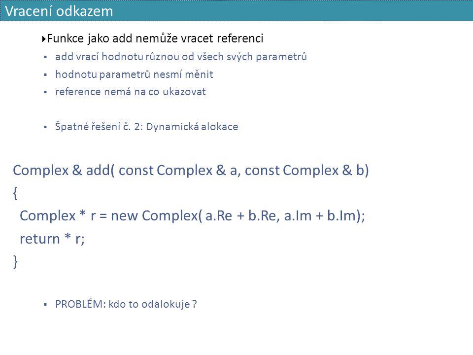 Vracení odkazem  Funkce jako add nemůže vracet referenci  add vrací hodnotu různou od všech svých parametrů  hodnotu parametrů nesmí měnit  refere