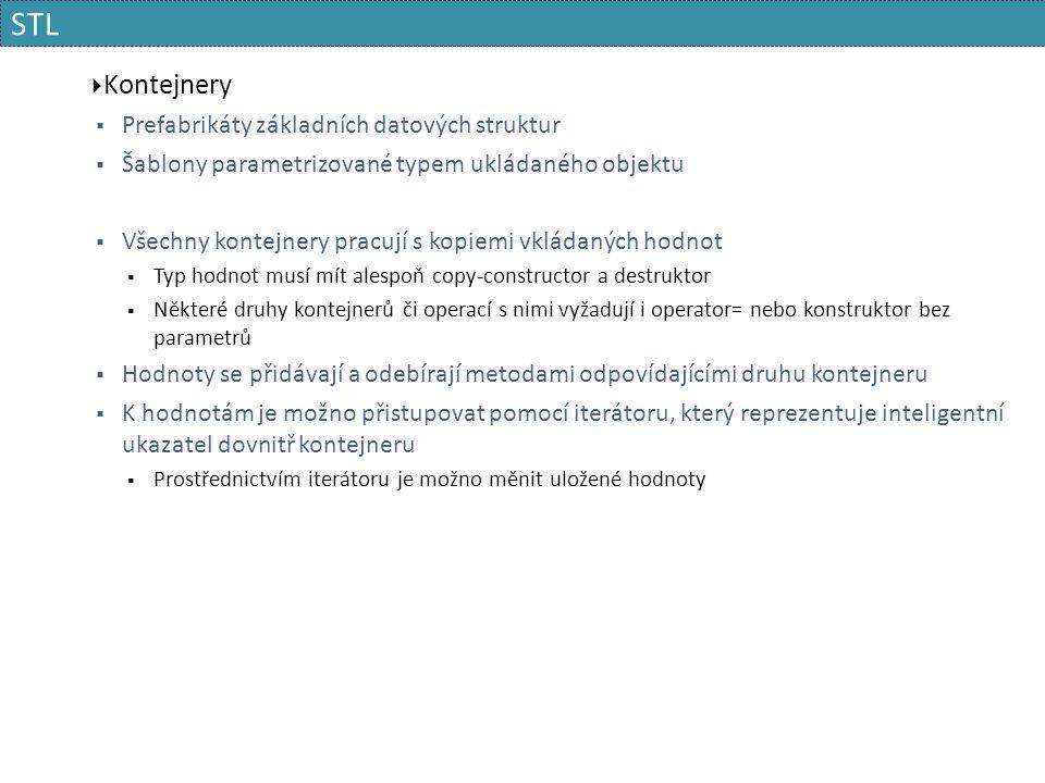 STL  Kontejnery  Prefabrikáty základních datových struktur  Šablony parametrizované typem ukládaného objektu  Všechny kontejnery pracují s kopiemi