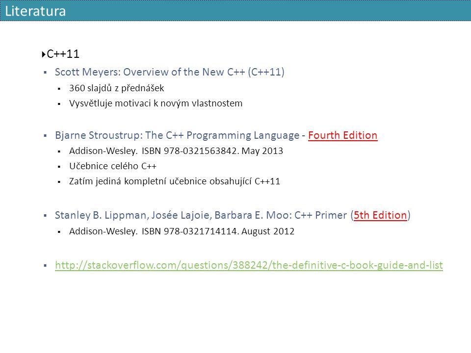 Literatura  C++11  Scott Meyers: Overview of the New C++ (C++11)  360 slajdů z přednášek  Vysvětluje motivaci k novým vlastnostem  Bjarne Stroust