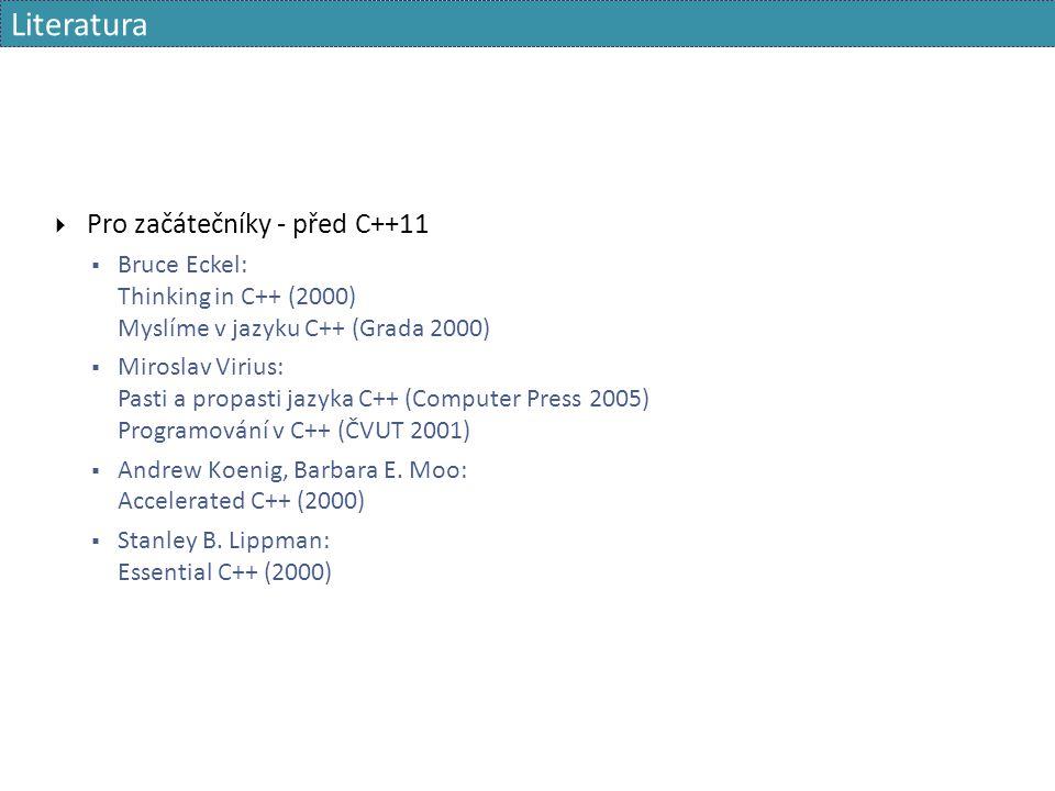 Literatura  Pro začátečníky - před C++11  Bruce Eckel: Thinking in C++ (2000) Myslíme v jazyku C++ (Grada 2000)  Miroslav Virius: Pasti a propasti