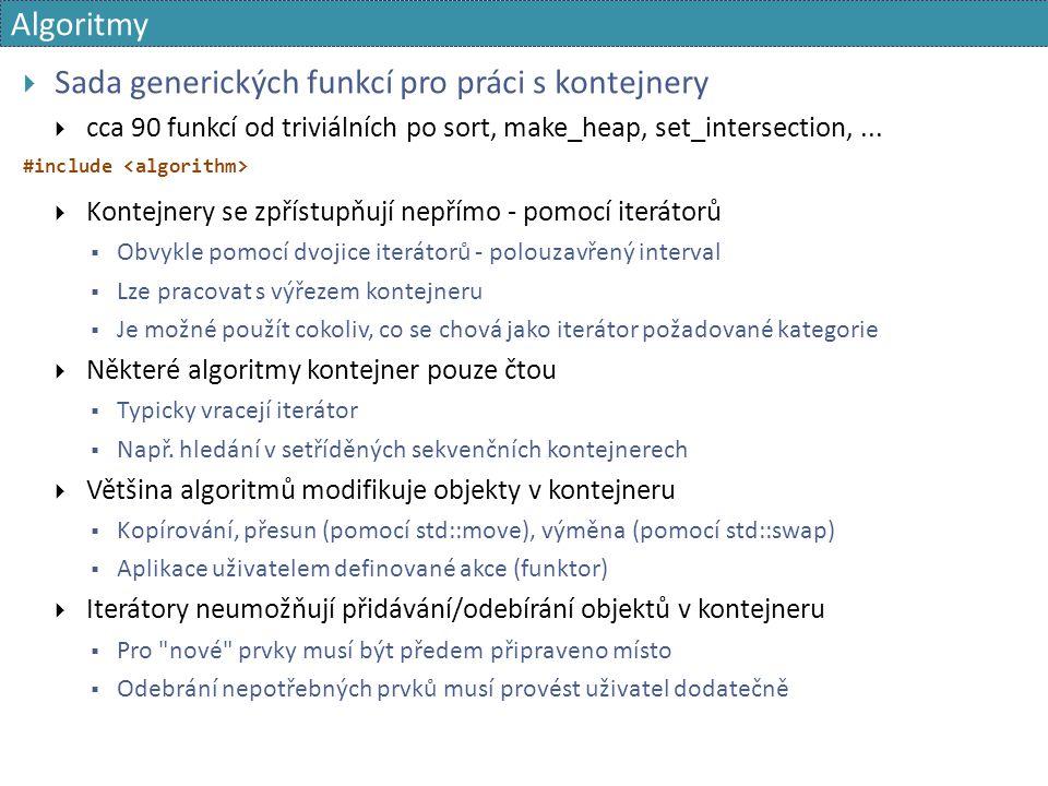 Algoritmy  Sada generických funkcí pro práci s kontejnery  cca 90 funkcí od triviálních po sort, make_heap, set_intersection,... #include  Kontejne