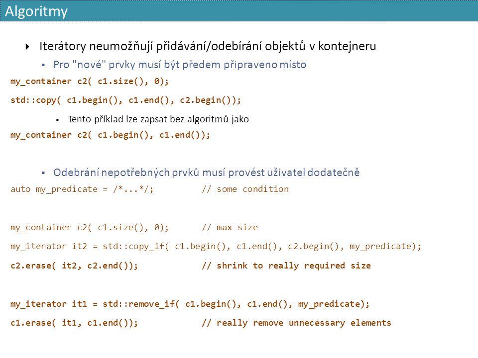 Algoritmy  Iterátory neumožňují přidávání/odebírání objektů v kontejneru  Pro