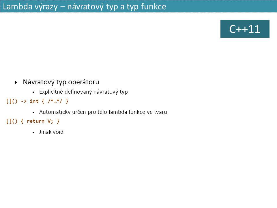Lambda výrazy – návratový typ a typ funkce  Návratový typ operátoru  Explicitně definovaný návratový typ []() -> int { /*…*/ }  Automaticky určen p