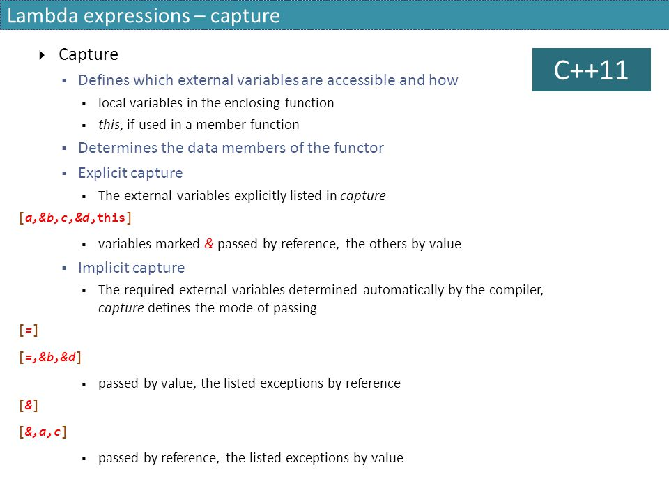 Lambda expressions – capture  Capture  Defines which external variables are accessible and how  local variables in the enclosing function  this, i
