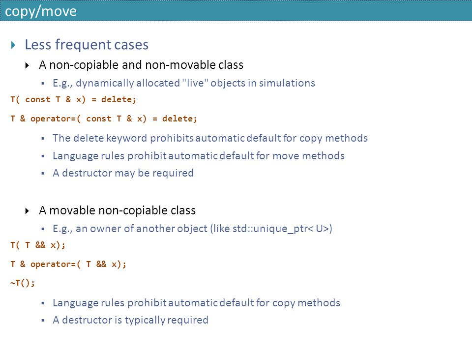 copy/move  Less frequent cases  A non-copiable and non-movable class  E.g., dynamically allocated