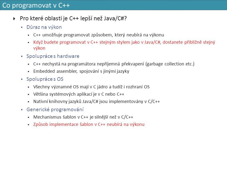Co programovat v C++  Pro které oblasti je C++ lepší než Java/C#?  Důraz na výkon  C++ umožňuje programovat způsobem, který neubírá na výkonu  Kdy