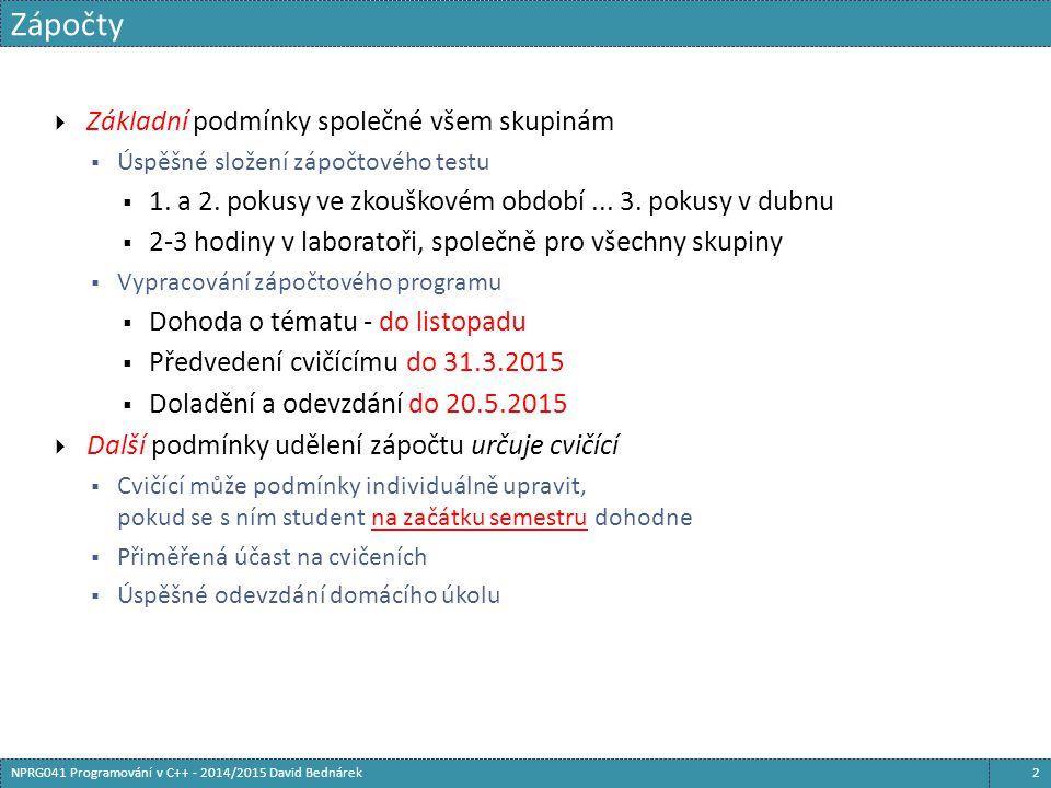 Zápočty 2NPRG041 Programování v C++ - 2014/2015 David Bednárek  Základní podmínky společné všem skupinám  Úspěšné složení zápočtového testu  1. a 2