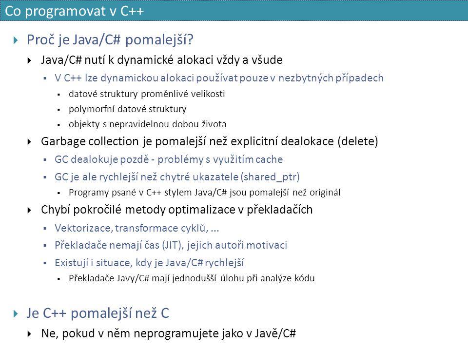 Co programovat v C++  Proč je Java/C# pomalejší?  Java/C# nutí k dynamické alokaci vždy a všude  V C++ lze dynamickou alokaci používat pouze v nezb
