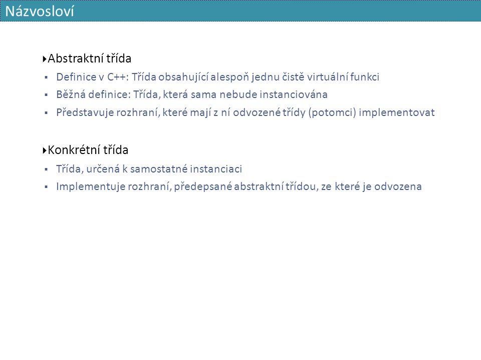 Názvosloví  Abstraktní třída  Definice v C++: Třída obsahující alespoň jednu čistě virtuální funkci  Běžná definice: Třída, která sama nebude insta