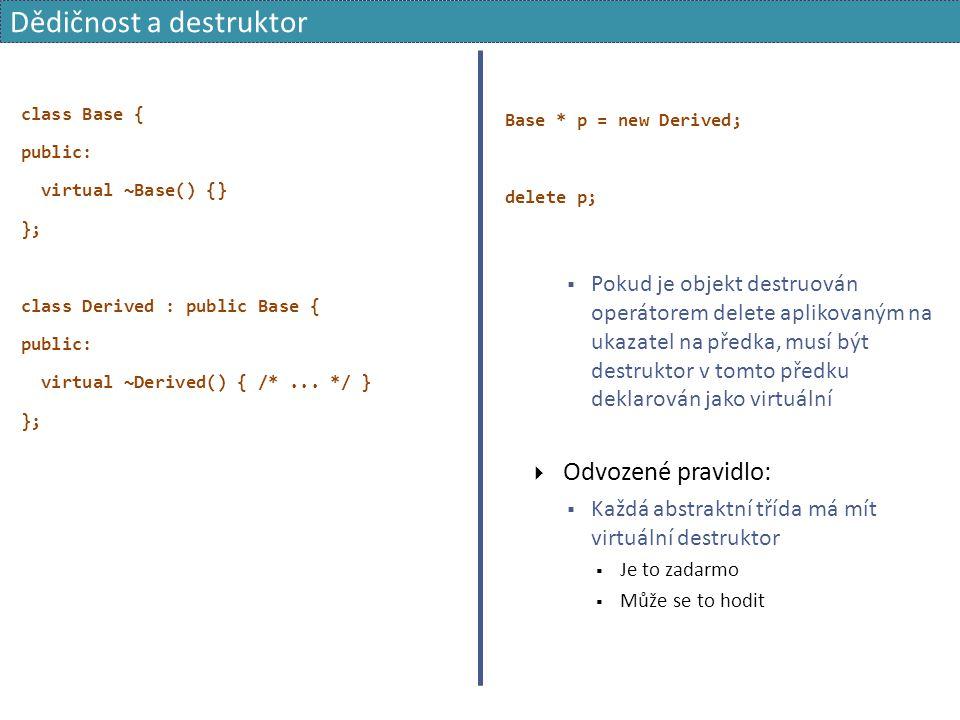class Base { public: virtual ~Base() {} }; class Derived : public Base { public: virtual ~Derived() { /*... */ } }; Base * p = new Derived; delete p;
