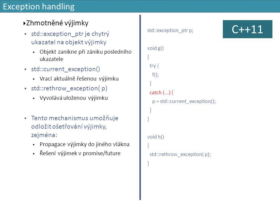 Exception handling  Zhmotněné výjimky  std::exception_ptr je chytrý ukazatel na objekt výjimky  Objekt zanikne při zániku posledního ukazatele  st