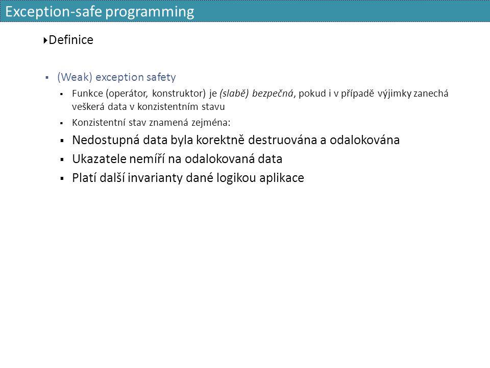 Exception-safe programming  Definice  (Weak) exception safety  Funkce (operátor, konstruktor) je (slabě) bezpečná, pokud i v případě výjimky zanech
