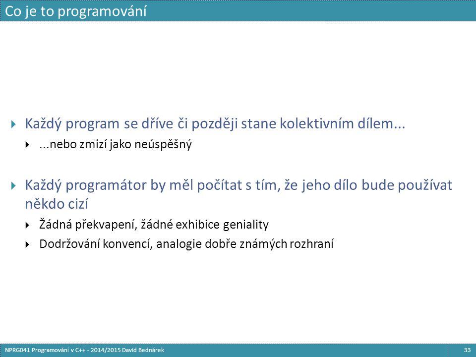 Co je to programování 33NPRG041 Programování v C++ - 2014/2015 David Bednárek  Každý program se dříve či později stane kolektivním dílem... ...nebo