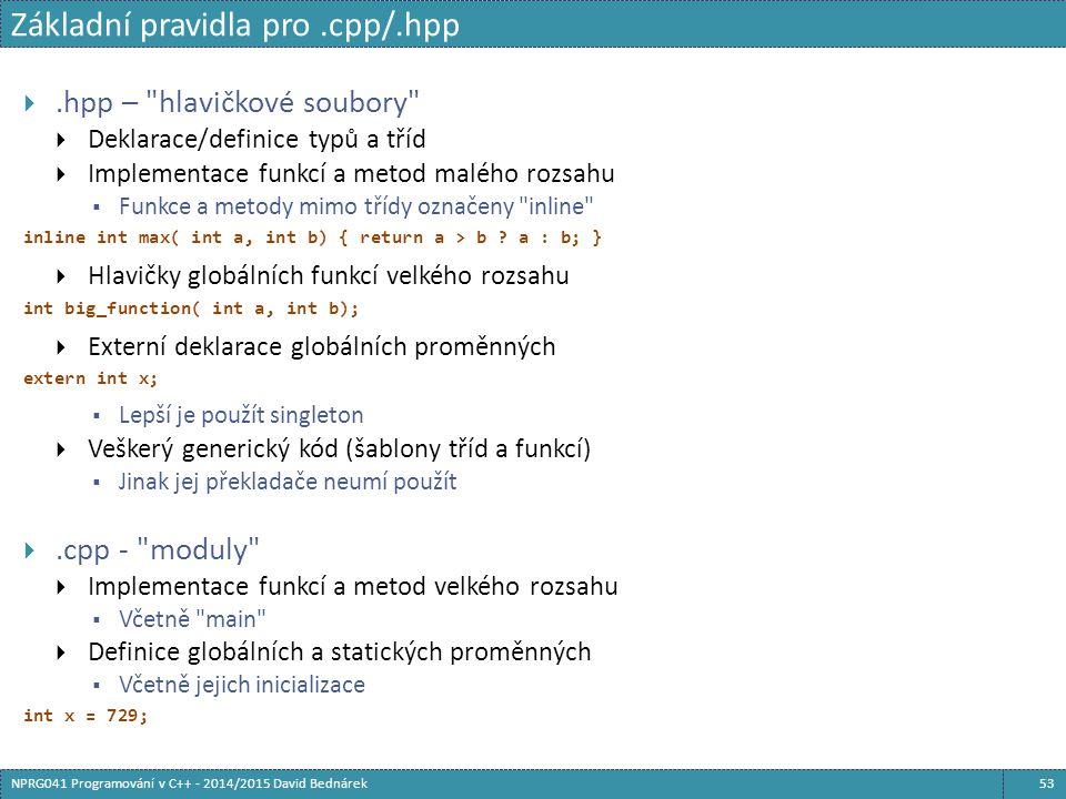 Základní pravidla pro.cpp/.hpp 53NPRG041 Programování v C++ - 2014/2015 David Bednárek .hpp –