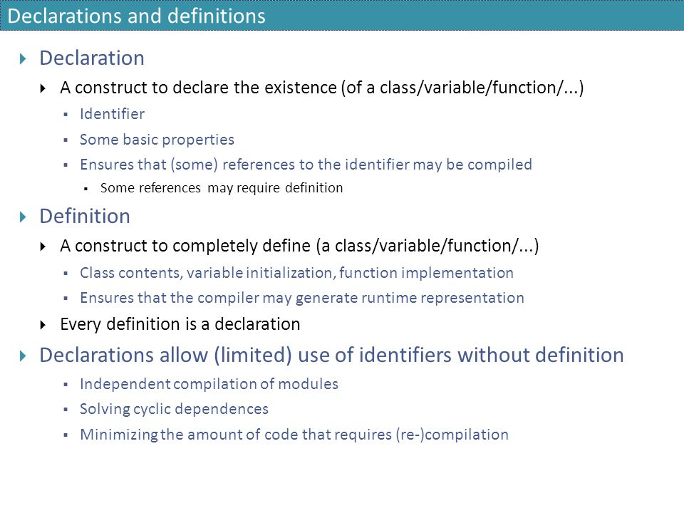 Declarations and definitions  Declaration  A construct to declare the existence (of a class/variable/function/...)  Identifier  Some basic propert