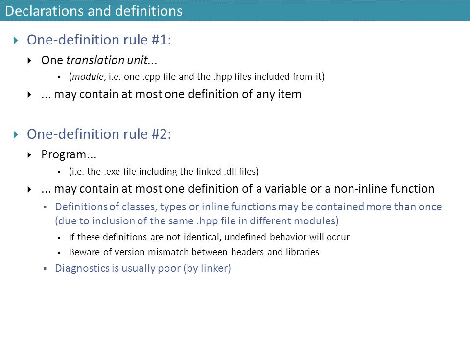 Declarations and definitions  One-definition rule #1:  One translation unit...  (module, i.e. one.cpp file and the.hpp files included from it) ...
