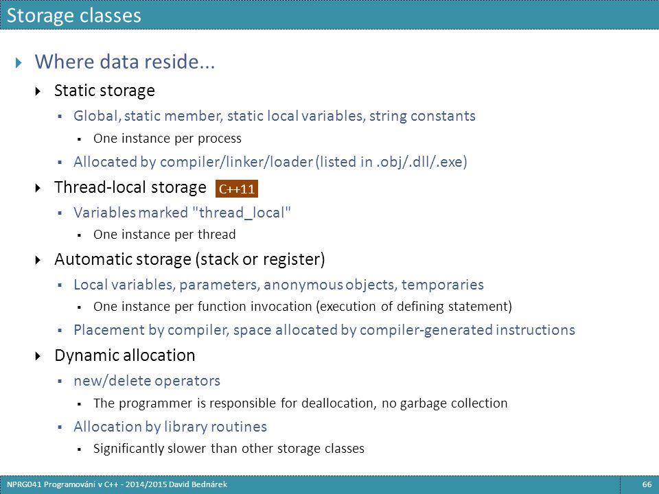 Storage classes 66NPRG041 Programování v C++ - 2014/2015 David Bednárek  Where data reside...  Static storage  Global, static member, static local