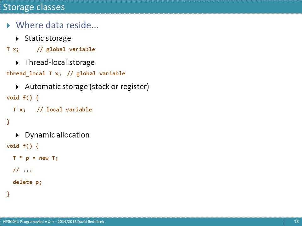 Storage classes 73NPRG041 Programování v C++ - 2014/2015 David Bednárek  Where data reside...  Static storage T x;// global variable  Thread-local