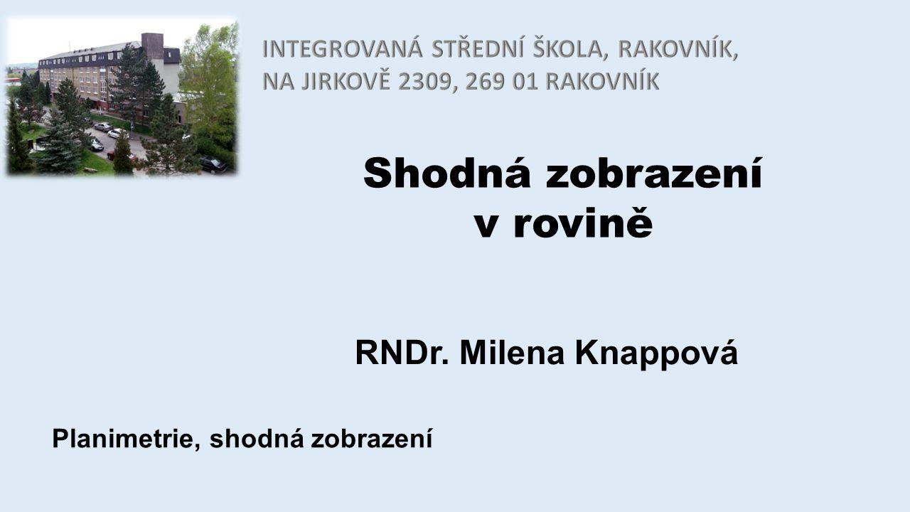 Shodná zobrazení v rovině RNDr. Milena Knappová Planimetrie, shodná zobrazení