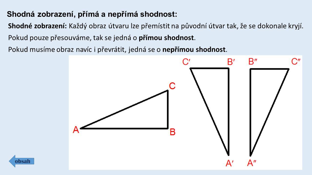 Vlastnosti shodných zobrazení: obsah Obrazem polopřímky AB je polopřímka AB.