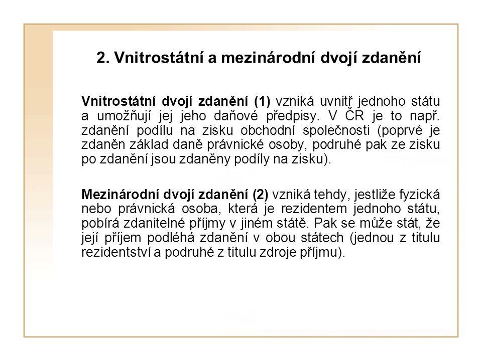 2. Vnitrostátní a mezinárodní dvojí zdanění Vnitrostátní dvojí zdanění (1) vzniká uvnitř jednoho státu a umožňují jej jeho daňové předpisy. V ČR je to