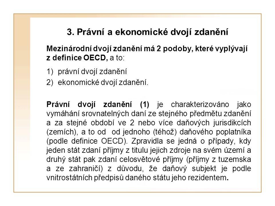 3. Právní a ekonomické dvojí zdanění Mezinárodní dvojí zdanění má 2 podoby, které vyplývají z definice OECD, a to: 1)právní dvojí zdanění 2)ekonomické