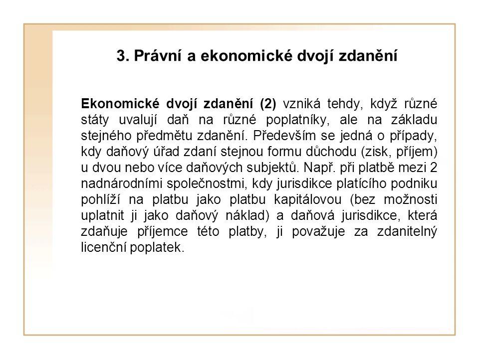 3. Právní a ekonomické dvojí zdanění Ekonomické dvojí zdanění (2) vzniká tehdy, když různé státy uvalují daň na různé poplatníky, ale na základu stejn