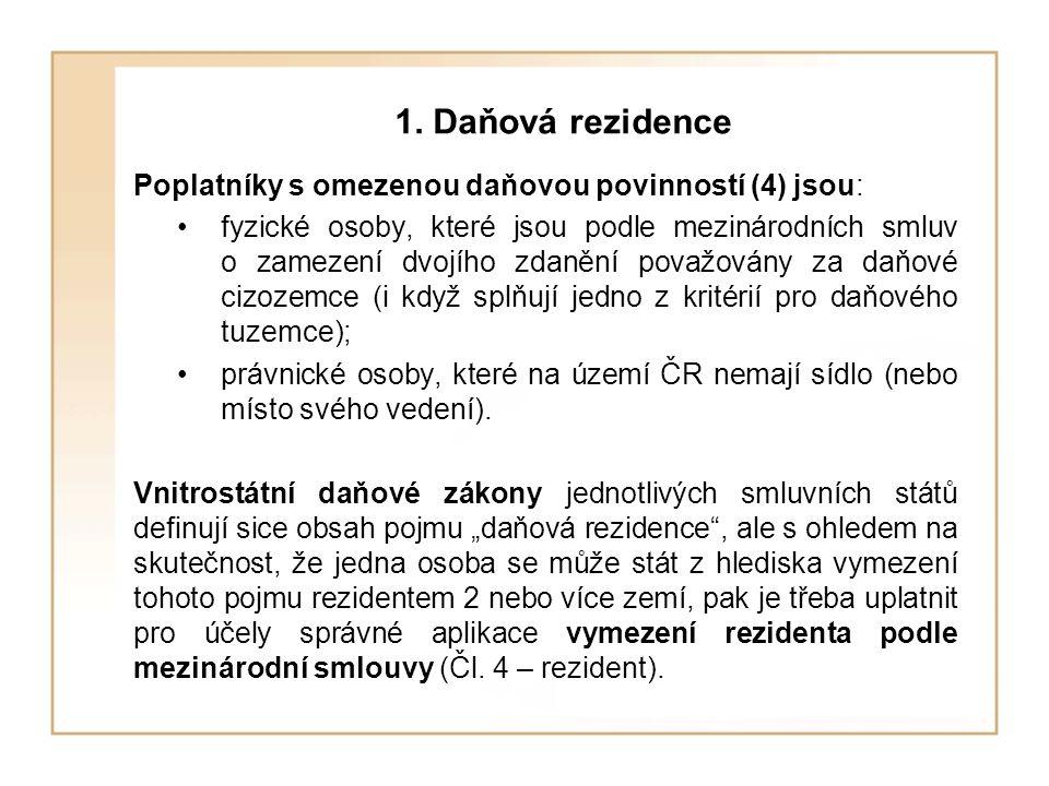 1. Daňová rezidence Poplatníky s omezenou daňovou povinností (4) jsou: fyzické osoby, které jsou podle mezinárodních smluv o zamezení dvojího zdanění