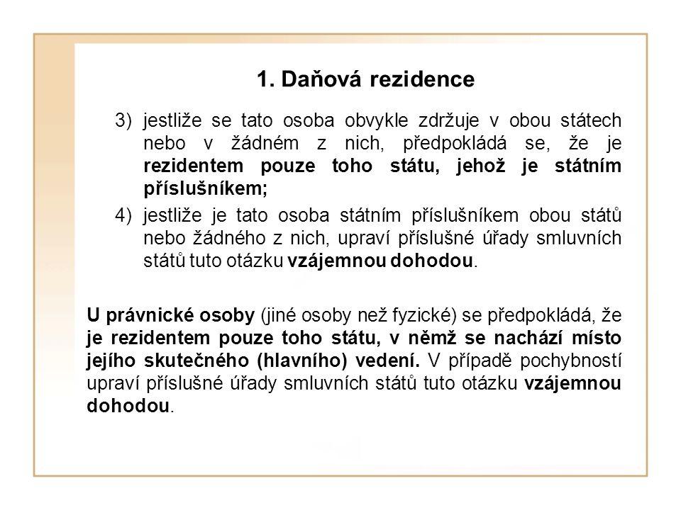 1. Daňová rezidence 3)jestliže se tato osoba obvykle zdržuje v obou státech nebo v žádném z nich, předpokládá se, že je rezidentem pouze toho státu, j