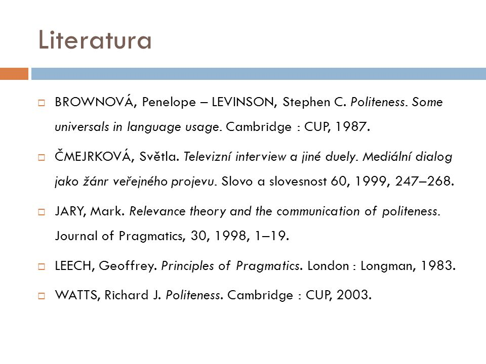 Literatura  BROWNOVÁ, Penelope – LEVINSON, Stephen C. Politeness. Some universals in language usage. Cambridge : CUP, 1987.  ČMEJRKOVÁ, Světla. Tele