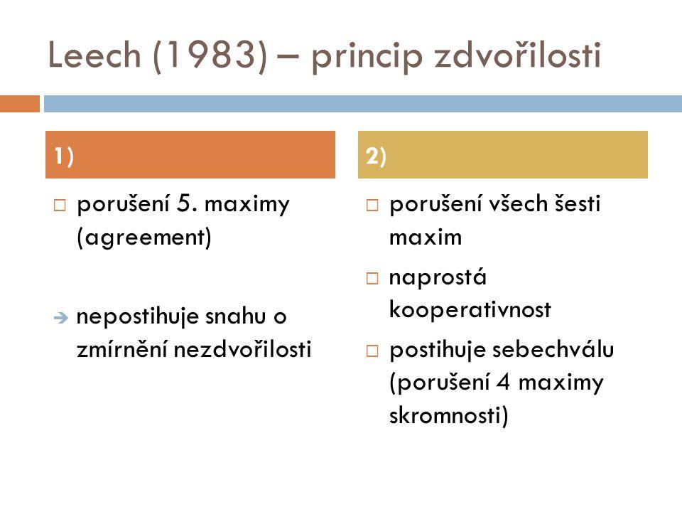 Leech (1983) – princip zdvořilosti  porušení 5. maximy (agreement)  nepostihuje snahu o zmírnění nezdvořilosti  porušení všech šesti maxim  napros