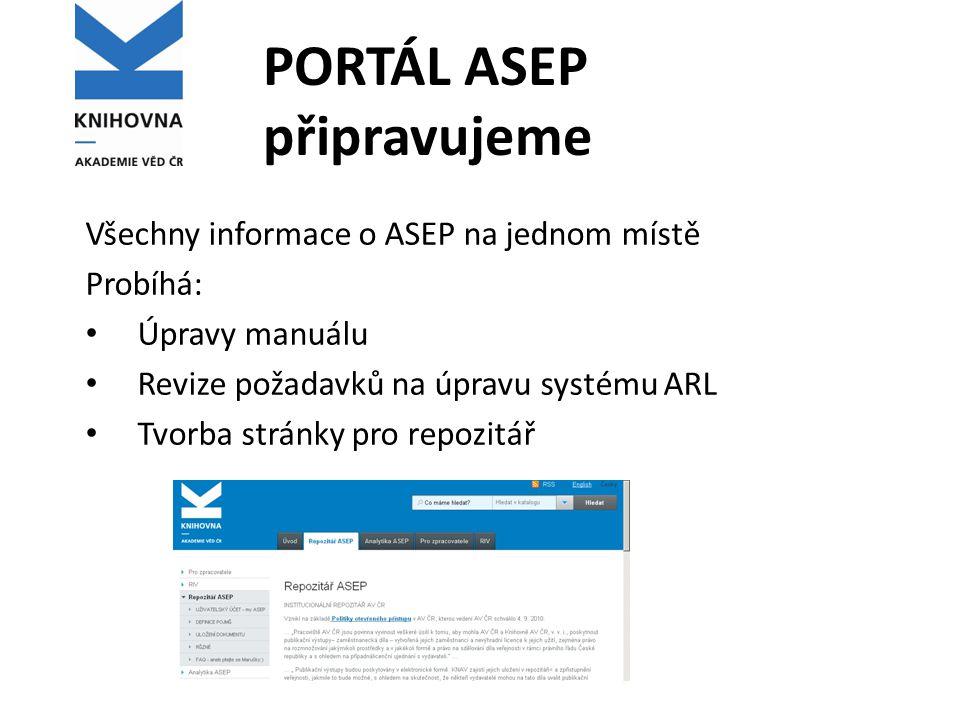 PORTÁL ASEP připravujeme Všechny informace o ASEP na jednom místě Probíhá: Úpravy manuálu Revize požadavků na úpravu systému ARL Tvorba stránky pro re