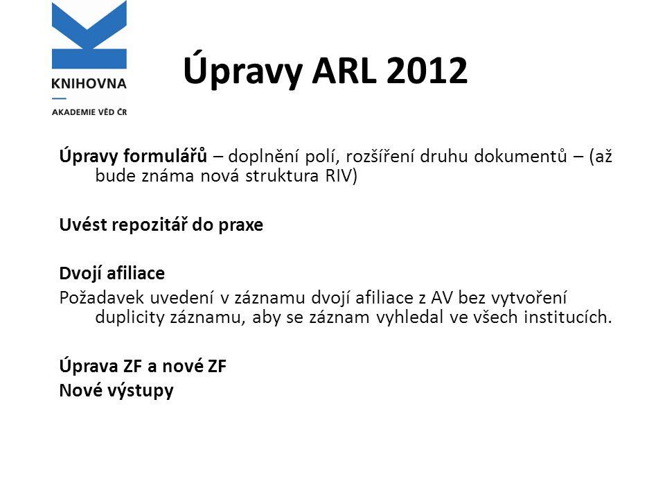 Úpravy ARL 2012 Úpravy formulářů – doplnění polí, rozšíření druhu dokumentů – (až bude známa nová struktura RIV) Uvést repozitář do praxe Dvojí afilia