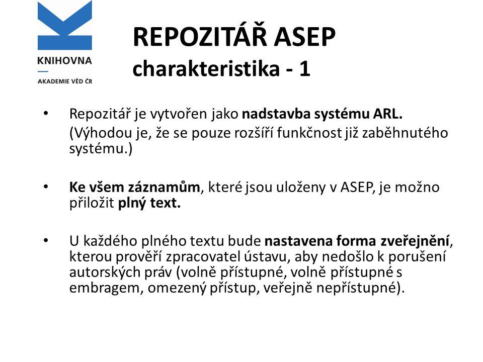 REPOZITÁŘ ASEP charakteristika - 1 Repozitář je vytvořen jako nadstavba systému ARL. (Výhodou je, že se pouze rozšíří funkčnost již zaběhnutého systém