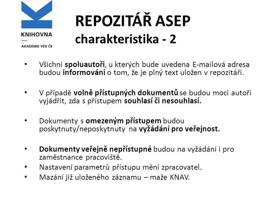 REPOZITÁŘ ASEP charakteristika - 2 Všichni spoluautoři, u kterých bude uvedena E-mailová adresa budou informováni o tom, že je plný text uložen v repo