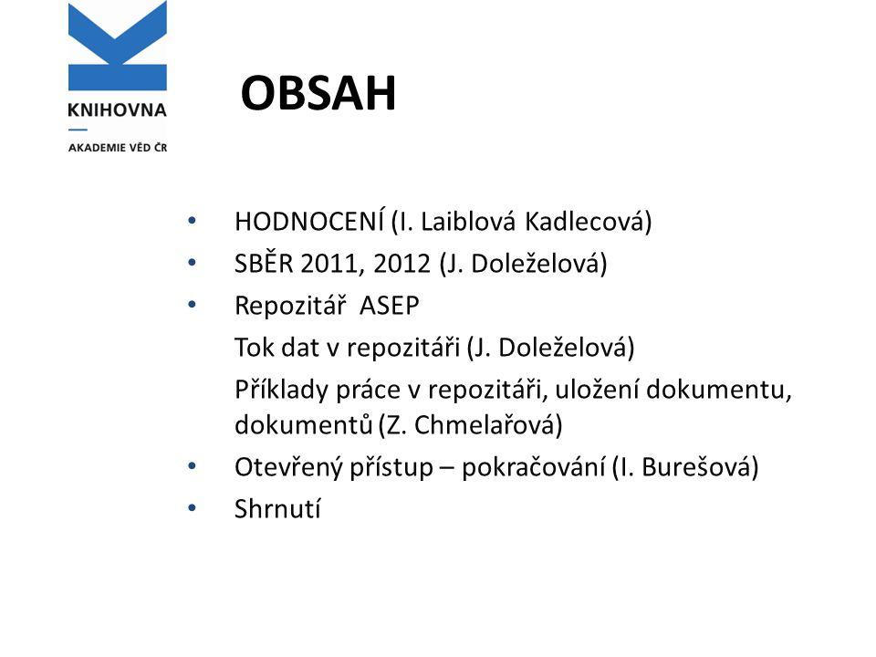 OBSAH HODNOCENÍ (I. Laiblová Kadlecová) SBĚR 2011, 2012 (J. Doleželová) Repozitář ASEP Tok dat v repozitáři (J. Doleželová) Příklady práce v repozitář