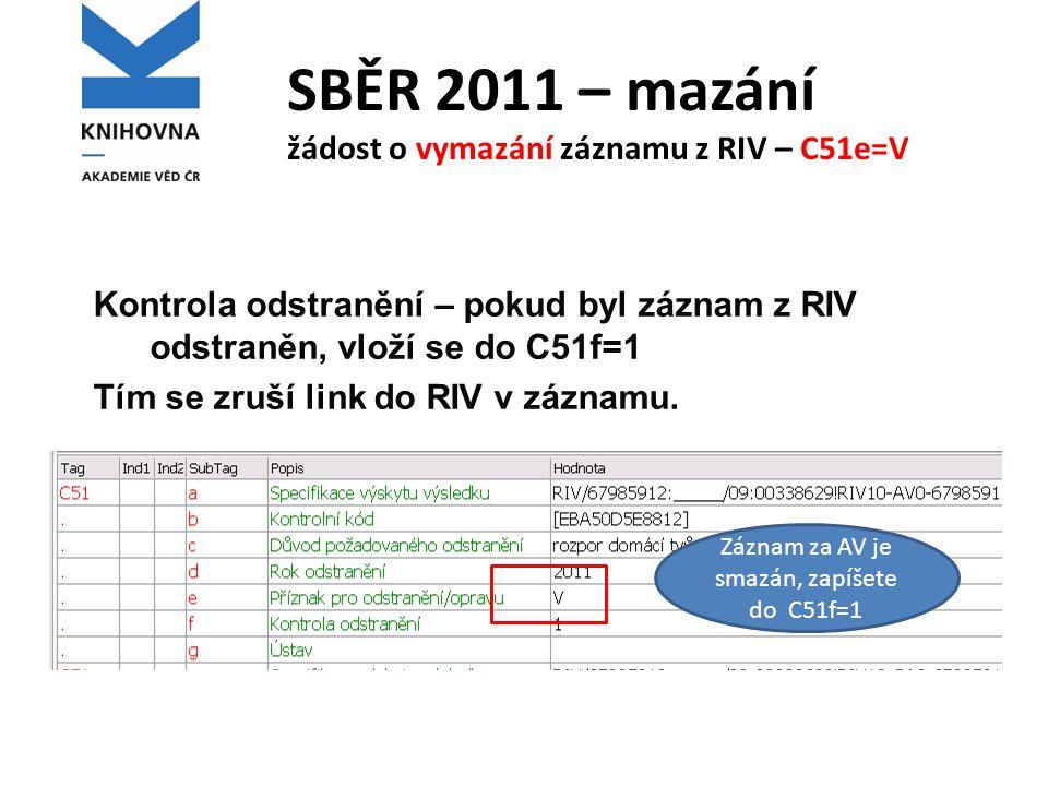 SBĚR 2011 – mazání žádost o vymazání záznamu z RIV – C51e=V Kontrola odstranění – pokud byl záznam z RIV odstraněn, vloží se do C51f=1 Tím se zruší li