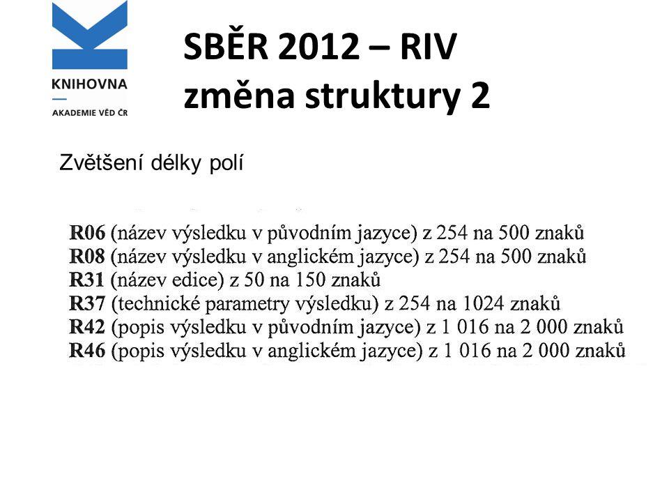 SBĚR 2012 – RIV změna struktury 2 Zvětšení délky polí