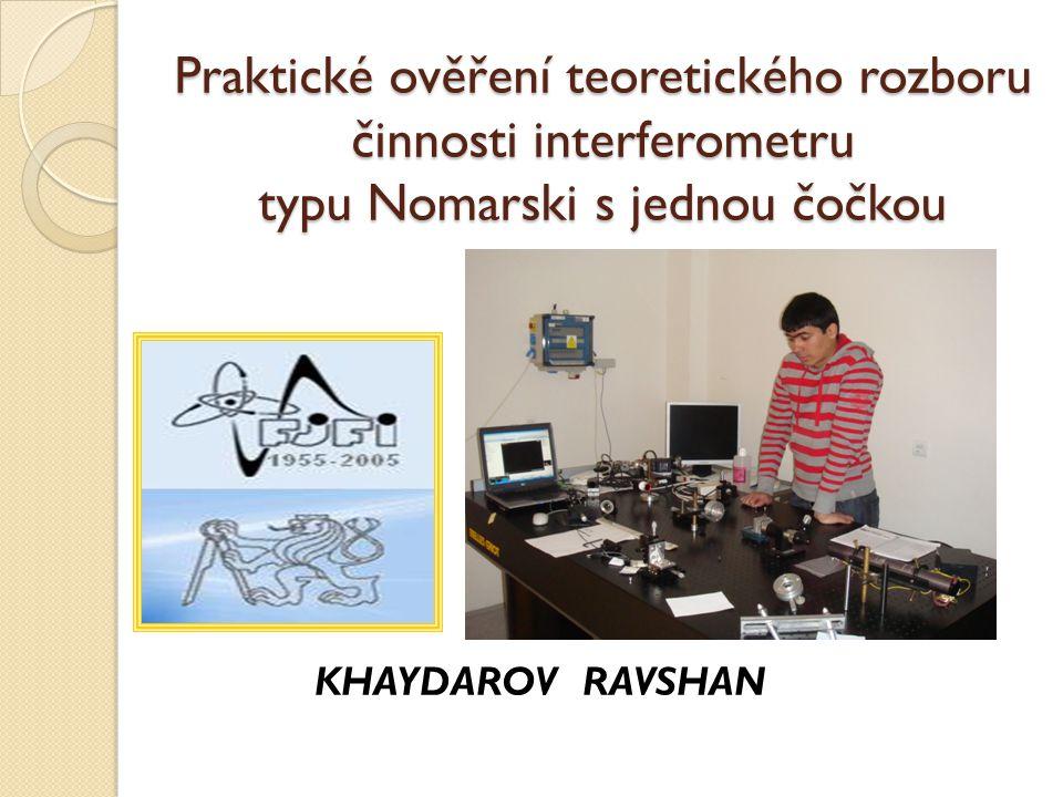 Praktické ověření teoretického rozboru činnosti interferometru typu Nomarski s jednou čočkou KHAYDAROV RAVSHAN