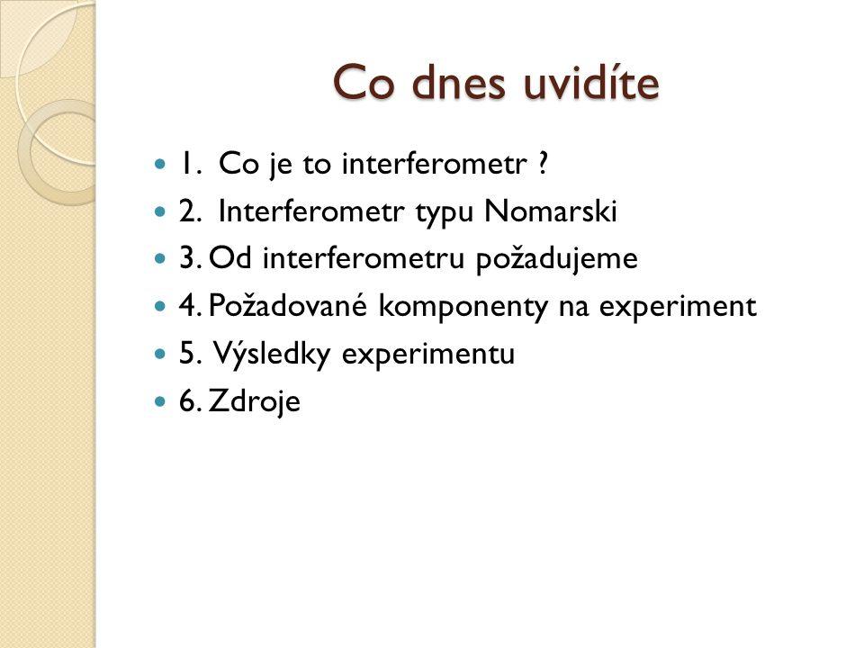 Co dnes uvidíte 1. Co je to interferometr ? 2. Interferometr typu Nomarski 3. Od interferometru požadujeme 4. Požadované komponenty na experiment 5. V