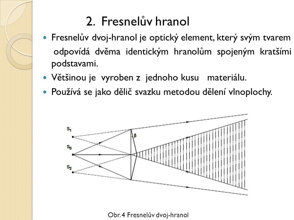 2. Fresnelův hranol Fresnelův dvoj-hranol je optický element, který svým tvarem odpovídá dvěma identickým hranolům spojeným kratšími podstavami. Větši
