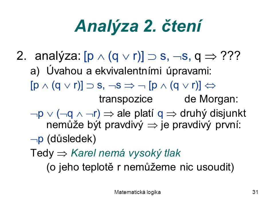 Matematická logika31 Analýza 2. čtení 2.analýza: [p  (q  r)]  s,  s, q  ??? a)Úvahou a ekvivalentními úpravami: [p  (q  r)]  s,  s   [p  (