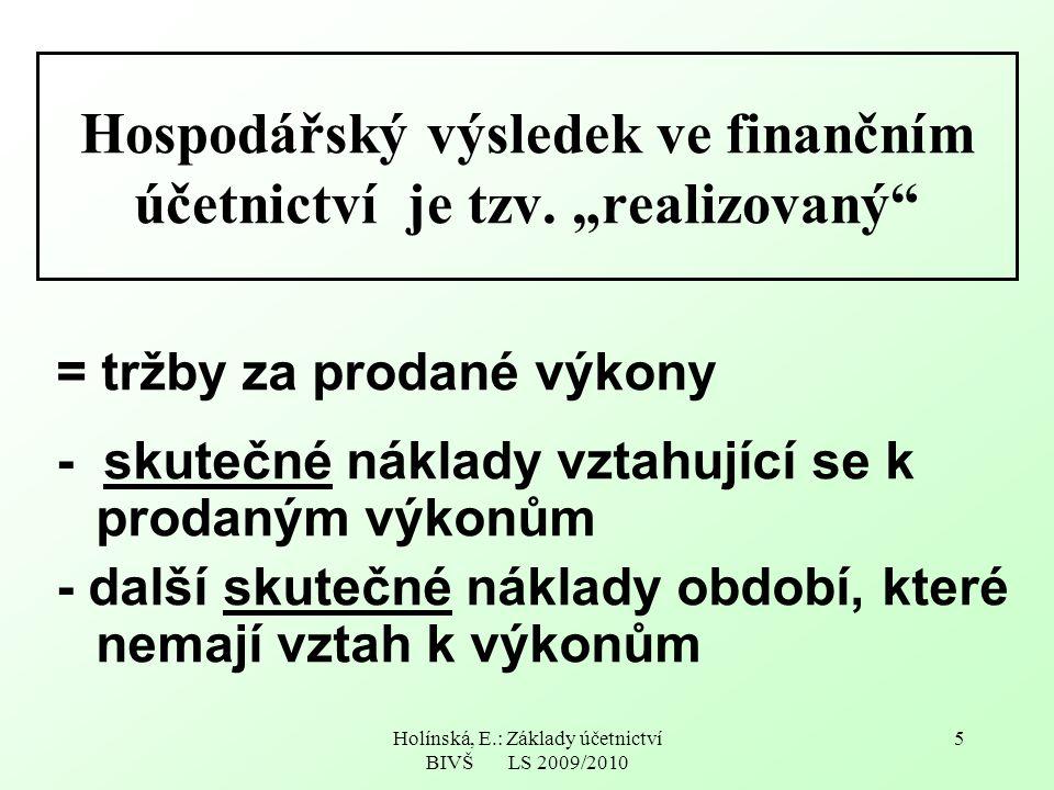 Holínská, E.: Základy účetnictví BIVŠ LS 2009/2010 5 Hospodářský výsledek ve finančním účetnictví je tzv.