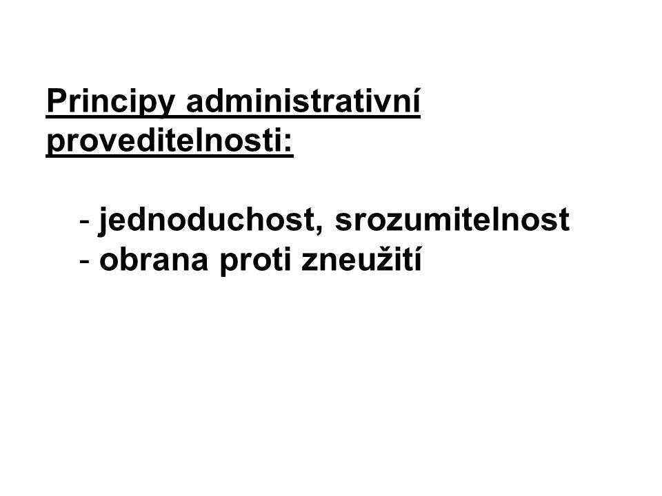 Principy administrativní proveditelnosti: - jednoduchost, srozumitelnost - obrana proti zneužití