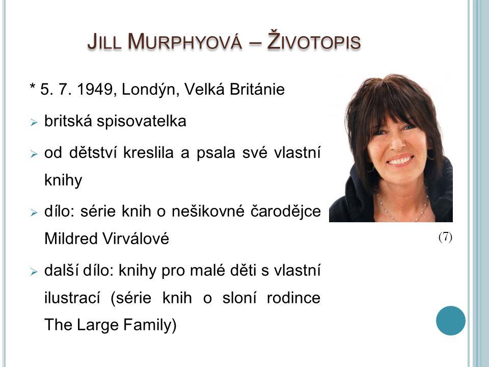 J ILL M URPHYOVÁ – Ž IVOTOPIS * 5. 7. 1949, Londýn, Velká Británie  britská spisovatelka  od dětství kreslila a psala své vlastní knihy  dílo: séri