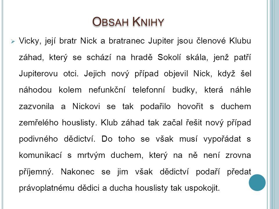 O BSAH K NIHY  Vicky, její bratr Nick a bratranec Jupiter jsou členové Klubu záhad, který se schází na hradě Sokolí skála, jenž patří Jupiterovu otci
