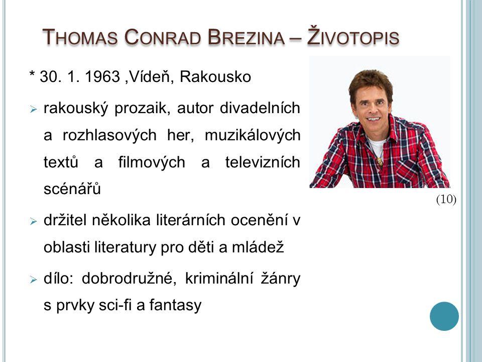 T HOMAS C ONRAD B REZINA – Ž IVOTOPIS * 30. 1. 1963,Vídeň, Rakousko  rakouský prozaik, autor divadelních a rozhlasových her, muzikálových textů a fil
