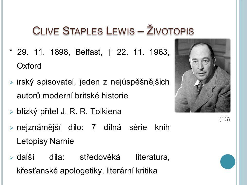 C LIVE S TAPLES L EWIS – Ž IVOTOPIS * 29. 11. 1898, Belfast, † 22. 11. 1963, Oxford  irský spisovatel, jeden z nejúspěšnějších autorů moderní britské